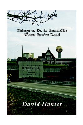 Things to Do in Knoxville When Youre Dead  by  David Hunter