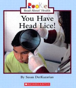 You Have Head Lice!  by  Susan DerKazarian