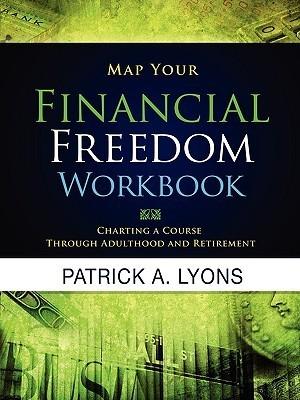 Map Your Financial Freedom Workbook Patrick Alan Lyons