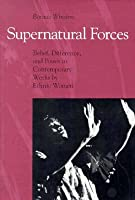 Supernatural Forces: Belief, Difference, And Power In Contemporary Works By Ethnic Women Bonnie Winsbro