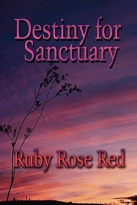 Destiny for Sanctuary  by  Ruby Rose Red