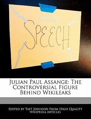 Julian Paul Assange: The Controversial Figure Behind Wikileaks  by  Taft Johnson