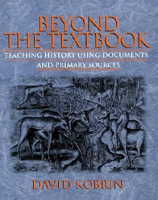 Beyond the Textbook: Teaching History Using Documents and Primary Sources David Kobrin
