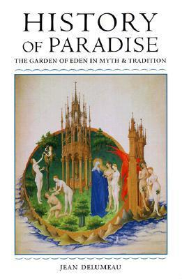 History of Paradise: The Garden of Eden in Myth and Tradition Jean Delumeau