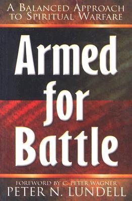 Armed for Battle: A Balanced Approach to Spiritual Warfare  by  Peter Lundell