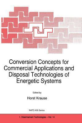 Conversion Concepts for Commercial Applications and Disposal Technologies of Energetic Systems  by  H. Krause