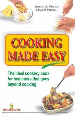 Cooking Made Easy: The ideal cookery book for beginners that goes beyond Cooking  by  Deepa S. Phatak