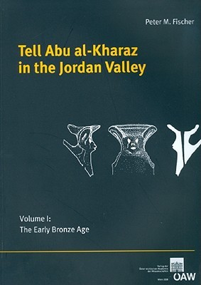 Tell Abu Al-Kharaz in the Jordan Valley, Volume 1: The Early Bronze Age  by  Peter M. Fischer