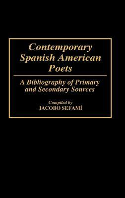 Contemporary Spanish American Poets: A Bibliography of Primary and Secondary Sources  by  Jacobo Sefami