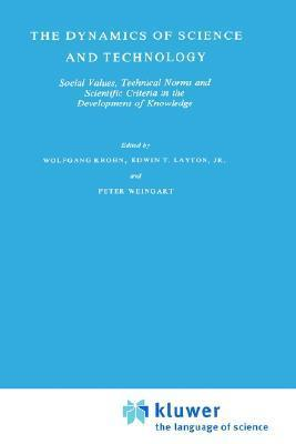 The Dynamics of Science and Technology: Social Values, Technical Norms and Scientific Criteria in the Development of Knowledge Wolfgang Krohn