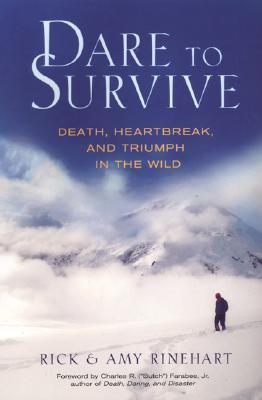 Dare To Survive: Death, Heartbreak and Triumph in the Wild  by  Rick Rinehart