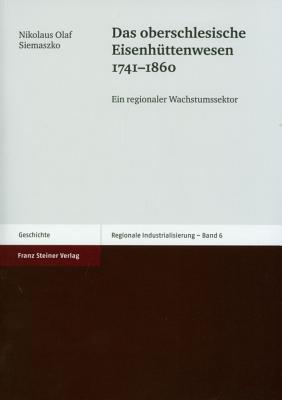 Das Oberschlesische Eisenhuettenwesen 1741-1860: Ein Regionaler Wachstumssektor  by  Nikolaus Olaf Siemaszko