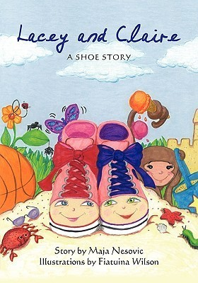 Lacey and Claire: A Shoe Story Maja Nesovic