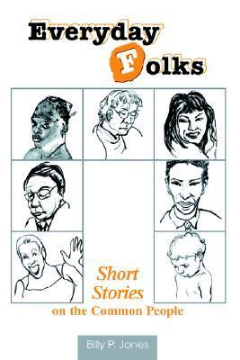Everyday Folks: Short Stories on the Common People  by  Billy Jones