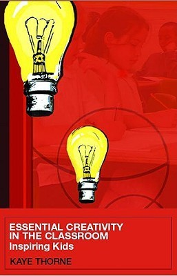 Essential Creativity in the Classroom: Inspiring Kids  by  Kaye Thorne