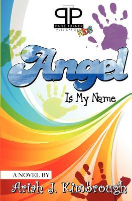 Angel Is My Name Ariah J. Kimbrough