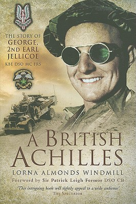 A British Achilles: The Story of George, 2nd Earl Jellicoe KBE, DSO, MC, FRS - Soldier, Diplomat, Politician  by  Lorna Almonds Windmill