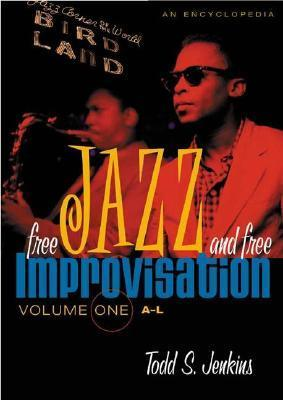 Free Jazz and Free Improvisation: An Encyclopedia (Volume One A-L)  by  Todd S. Jenkins