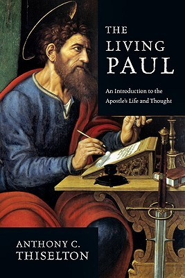 The Living Paul: An Introduction to the Apostles Life and Thought  by  Anthony C. Thiselton