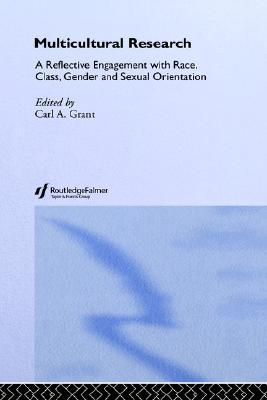 Multicultural Research: A Reflective Engagement with Race, Class, Gender And, Sexual Orientation  by  Carl Grant