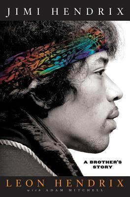 Jimi Hendrix: A Brothers Story  by  Leon Hendrix