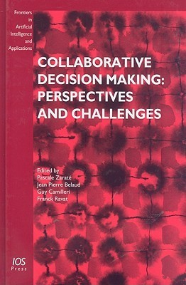Collaborative Decision Making: Perspectives and Challenges  by  Pascale Zaraté