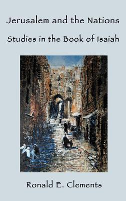 Jerusalem and the Nations: Studies in the Book of Isaiah  by  Ronald Ernest Clements