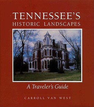 Tennessees Historic Landscapes: Travelers Guide  by  Carroll Van West