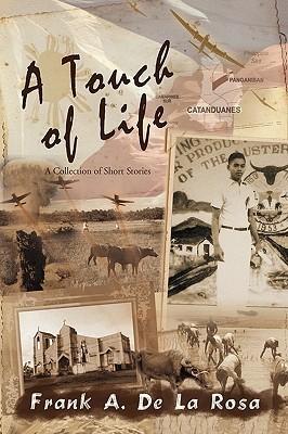 A Touch of Life: A Collection of Short Stories Frank A. De La Rosa