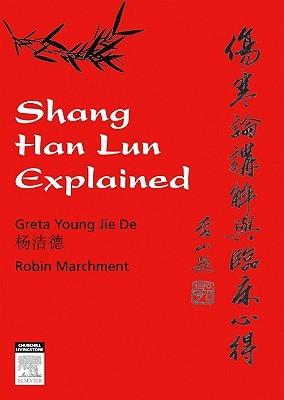 Shang Han Lun Explained: A Guided Tour of Ancient Classic Text Zhang Zhong Jing