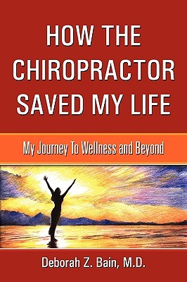 How the Chiropractor Saved My Life: My Journey to Wellness and Beyond  by  Deborah Z. Bain