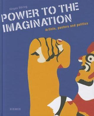 Power to the Imagination: Artists, Posters and Politics Jürgen Döring