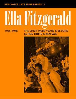 Ella Fitzgerald: The Chick Webb Years and Beyond 1935-1948: Ken Vails Jazz Itineraries 2 Ron Fritts