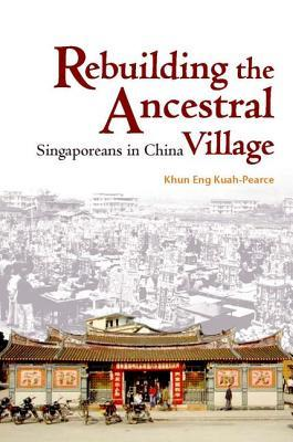 Rebuilding the Ancestral Village: Singaporeans in China Khun Eng Kuaah-Pearce