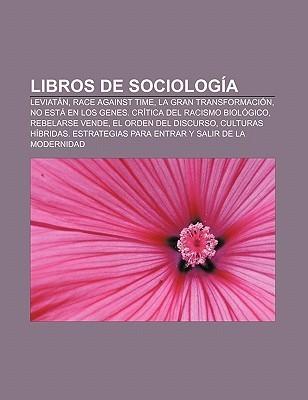 Libros de Sociolog a: Leviat N, Race Against Time, La Gran Transformaci N, No Est En Los Genes. Cr Tica del Racismo Biol Gico, Rebelarse Ven  by  Books LLC