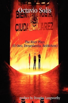 Octavio Solis: The River Plays Octavio Solis