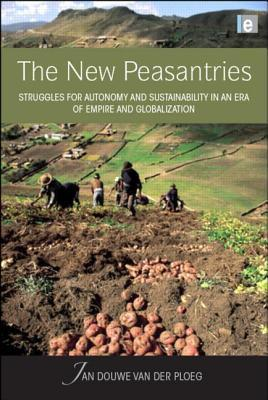 New Peasantries: Struggles for Autonomy and Sustainability in an Era of Empire and Globalization Jan Douwe van der Ploeg
