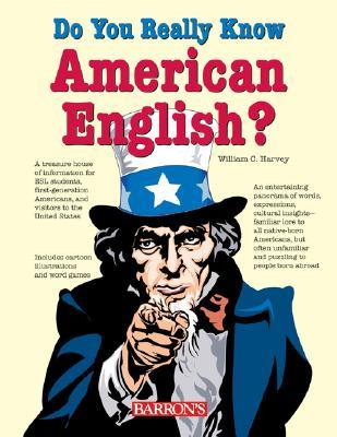 Do You Really Know American English? William C. Harvey