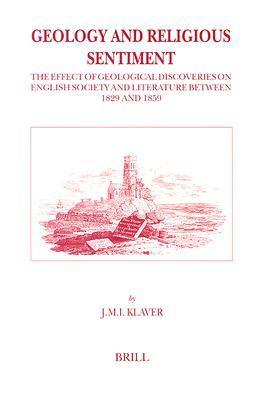 Geology and Religious Sentiment: The Effect of Geological Discoveries on English Society and Literature Between 1829 and 1859  by  J.M.I. Klaver