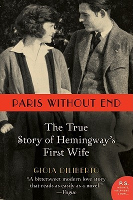 Paris Without End: The True Story of Hemingways First Wife  by  Gioia Diliberto