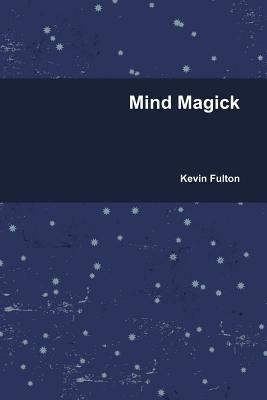 Mind Magick  by  Kevin Fulton