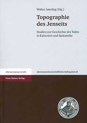 Topographie Des Jenseits: Studien Zur Geschichte Des Todes in Kaiserzeit Und Spatantike  by  Walter Ameling