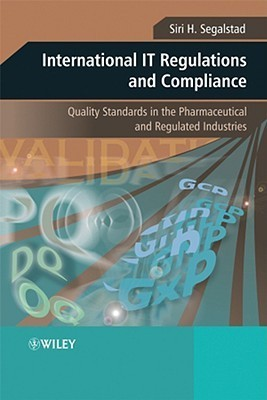 International IT Regulations and Compliance: Quality Standards in the Pharmaceutical and Regulated Industries Siri H. Segalstad