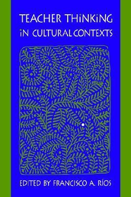 Teacher Thinking in Cultural Conte  by  FRANCISCO A. RIOS