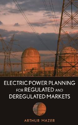 Electric Power Planning for Regulated and Deregulated Markets Arthur Mazer