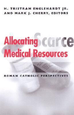 Allocating Scarce Medical Resources: Roman Catholic Perspectives  by  H. Tristram Engelhardt Jr.