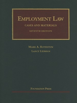 Employment Law, Cases and Materials, 7th, 2012 Supplement  by  Mark A. Rothstein