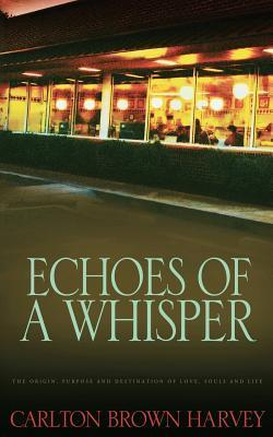 Echoes of a Whisper Carlton Brown Harvey