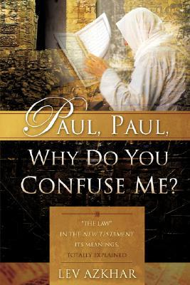 Paul, Paul, Why Do You Confuse Me?  by  Lev Azkhar