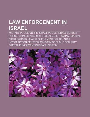 Law Enforcement in Israel: Military Police Corps, Israel Police, Israel Border Police, Israeli Passport, Teudat Zehut, Yamam Books LLC